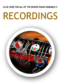 Recordings by The Bowed Piano Ensemble